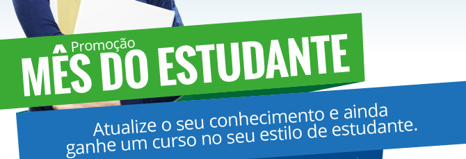 Promoção Mês do Estudante. Atualize o seu conhecimento e ainda ganhe um curso no seu estilo de estudante.