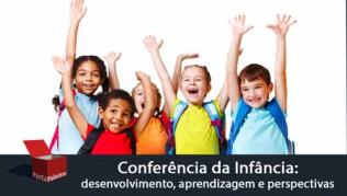 Conferência da Infância: desenvolvimento, aprendizagem e perspectivas