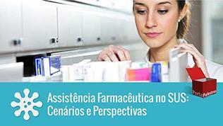 Assistência Farmacêutica no SUS: Cenários e Perspectivas