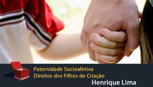 Paternidade Socioafetiva - Direitos dos Filhos de Criação
