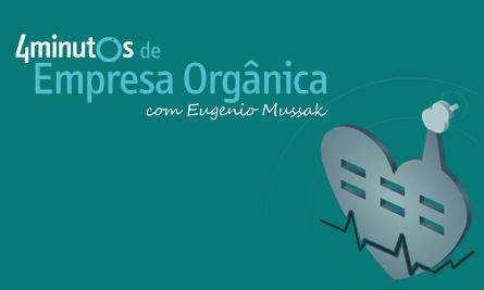 4 Minutos de Empresa Orgânica com Eugenio Mussak