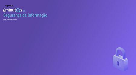 Curso de 4 Minutos de Segurança da Informação com Ivo Machado