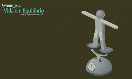 Curso 4 Minutos de Vida em Equilíbrio com Eugenio Mussak