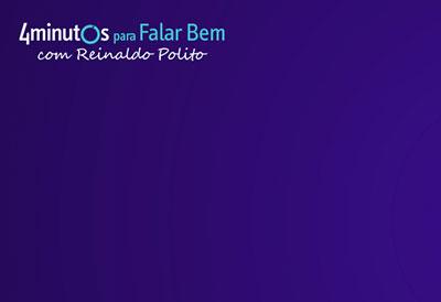 4 Minutos para Falar Bem com Reinaldo Polito