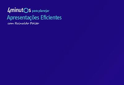 Curso 4 Minutos para Planejar Apresentações Eficientes com Reinaldo Polito