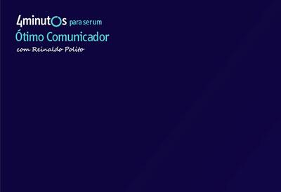 Curso 4 Minutos para ser um Ótimo Comunicador com Reinaldo Polito