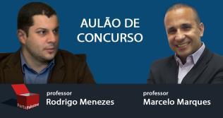 Aulão de Concurso - prof. Rodrigo Menezes e prof. Marcelo Marques